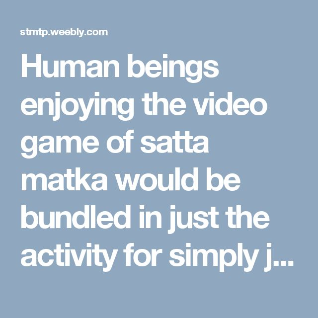 Human beings enjoying the video game of satta matka would be bundled in just the activity for simply just 2 explanations. - Satta King