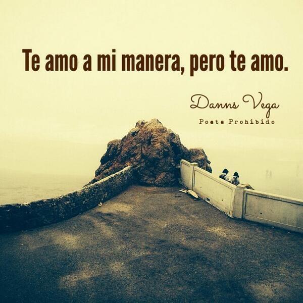 Te amo a mi manera, pero te amo. #amor