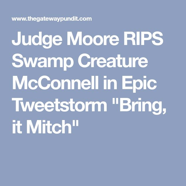 "Judge Moore RIPS Swamp Creature McConnell in Epic Tweetstorm ""Bring, it Mitch"""