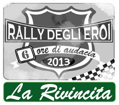 La Rivincita 2013 PREISCRIZIONE PER ISCRIVERTI CLICCA QUI:  http://rallydeglieroilarivincita.blogspot.it/ #LaRivincita #RallydegliEroi @RobertoCattone
