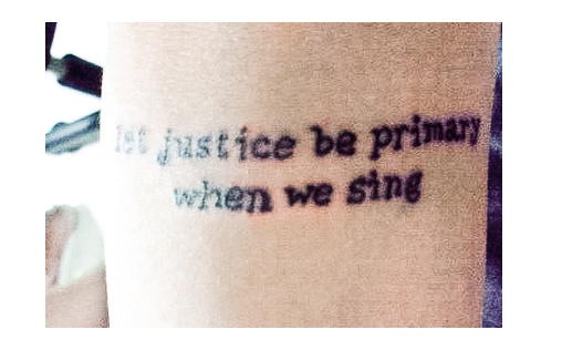 """""""Let justice be primary when we sing."""" SKGonzales #tattoo #quotes"""