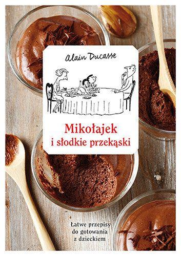 Mikołajek i słodkie przekąski -   Ducasse Alain , tylko w empik.com: 32,99 zł. Przeczytaj recenzję Mikołajek i słodkie przekąski. Zamów dostawę do dowolnego salonu i zapłać przy odbiorze!
