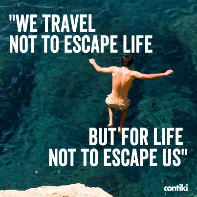 We #travel not to escape life, but for life not to escape us.