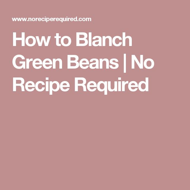 How to Blanch Green Beans | No Recipe Required