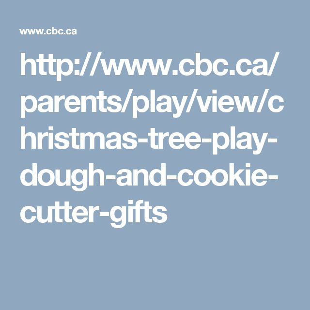 http://www.cbc.ca/parents/play/view/christmas-tree-play-dough-and-cookie-cutter-gifts
