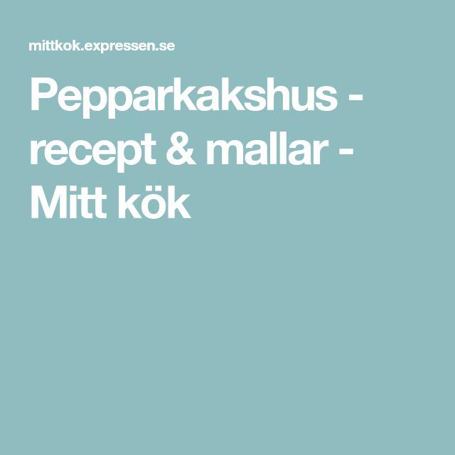 Pepparkakshus - recept & mallar - Mitt kök
