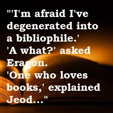 said by Jeod from Eragon, p193 (remember it like i read it yesterday! But it was last year :o)
