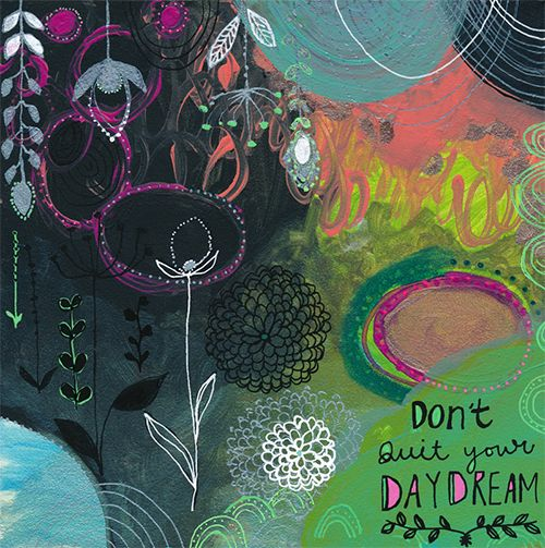 don't quit your daydream - new print