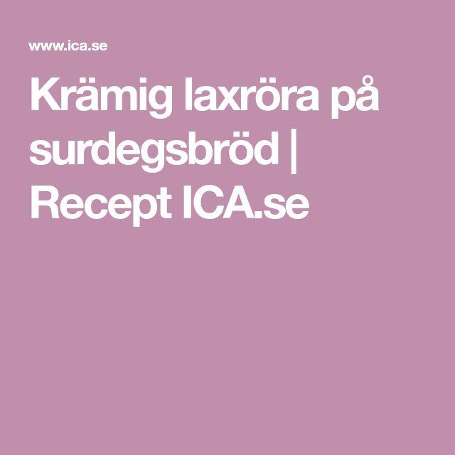Krämig laxröra på surdegsbröd | Recept ICA.se