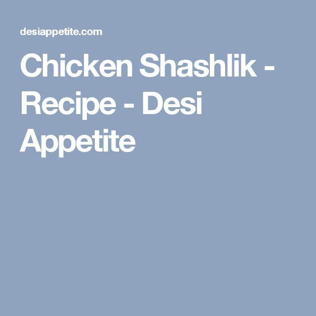 Chicken Shashlik - Recipe - Desi Appetite