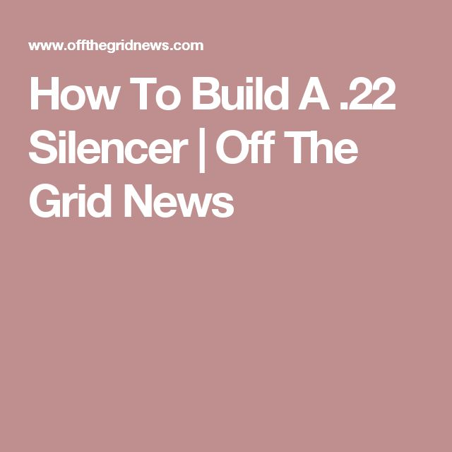 How To Build A .22 Silencer | Off The Grid News