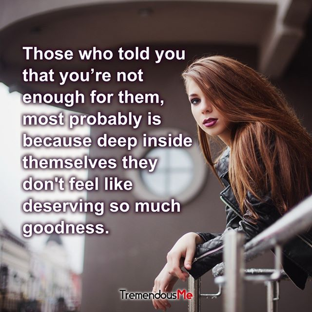 Those who told you that you're not enough for them, most probably is because deep inside themselves they don't feel like deserving so much goodness. #notenough #deepinside #feellike #deserving #goodness #rejection #quote #webapp #iphoneapp #androidapp #mobileapp #appstore #remind #happinessquotes #motivate #mentalhealthawarness #positivemindset #entrepreneurship #positivewords #improve #motivational #claims #tablet #businessman #bigissues #millionairelifestyle #healthyliving #digitaltrends