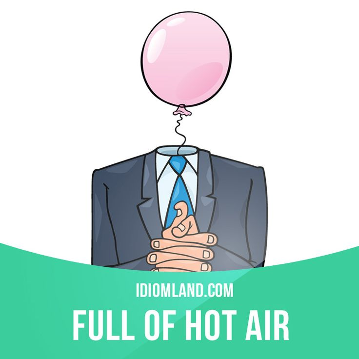 """Be full of hot air"" means ""to talk a lot, especially without saying anything of value or meaning"". Example: Did the salesman tell you anything new, or was he just full of hot air? #idiom #idioms #saying #sayings #phrase #phrases #expression #expressions #english #englishlanguage #learnenglish #studyenglish #language #vocabulary #dictionary #grammar #efl #esl #tesl #tefl #toefl #ielts #toeic #englishlearning #vocab #wordoftheday #phraseoftheday"