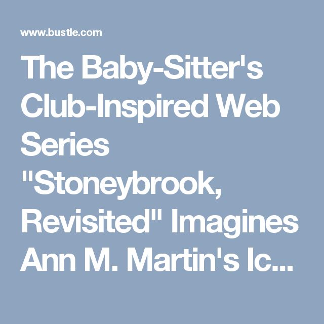 "The Baby-Sitter's Club-Inspired Web Series ""Stoneybrook, Revisited"" Imagines Ann M. Martin's Iconic Characters As Millennials"