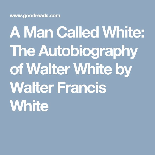 A Man Called White: The Autobiography of Walter White by Walter Francis White