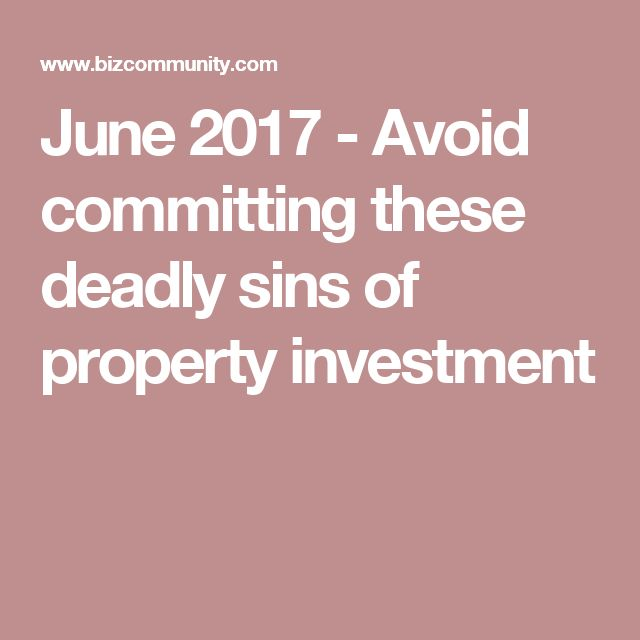June 2017 - Avoid committing these deadly sins of property investment