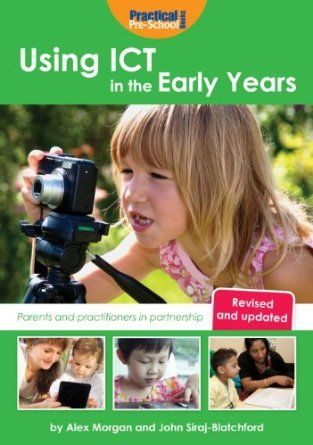 Using ICT in the Early Years: Parents and Practitioners in Partnership: Amazon.co.uk: John Siraj-Blatchford, Alex Morgan: Books