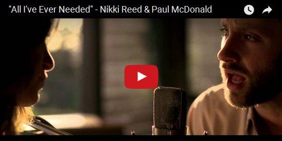 Watch: Nikki Reed & Paul McDonald - All I've Ever Needed See lyrics here: http://twilightsagalyrics.blogspot.com/2012/12/all-ive-ever-needed-lyrics-paul.html #lyricsdome