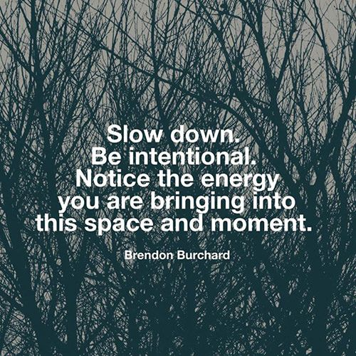 Positivity #61 Slow down. Be intentional. Notice the energy you are bringing into this space and moment.