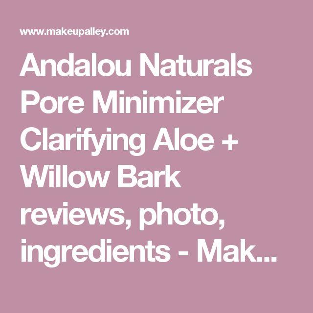 Andalou Naturals Pore Minimizer Clarifying Aloe + Willow Bark reviews, photo, ingredients - Makeupalley