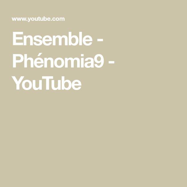 Ensemble - Phénomia9 - YouTube