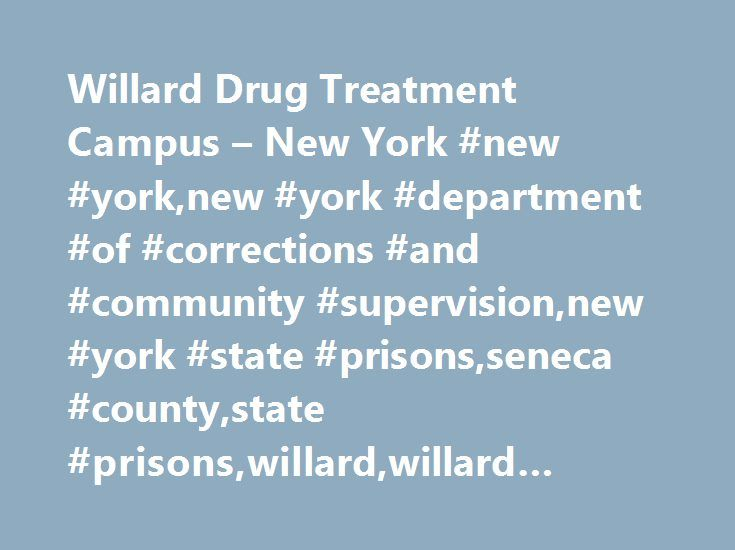 Willard Drug Treatment Campus – New York #new #york,new #york #department #of #corrections #and #community #supervision,new #york #state #prisons,seneca #county,state #prisons,willard,willard #drug #treatment #campus http://oregon.nef2.com/willard-drug-treatment-campus-new-york-new-yorknew-york-department-of-corrections-and-community-supervisionnew-york-state-prisonsseneca-countystate-prisonswillardwillard-drug-t/  # Willard Drug Treatment Campus New York Do you know somebody locked up at…