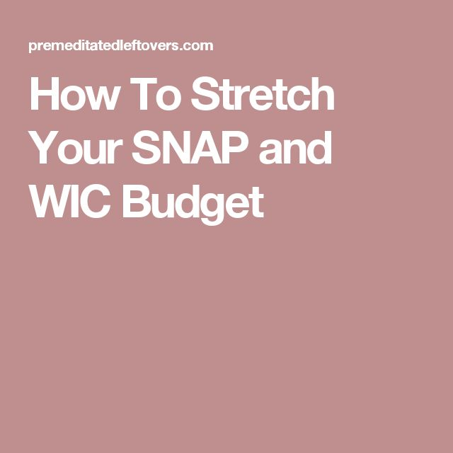 How To Stretch Your SNAP and WIC Budget