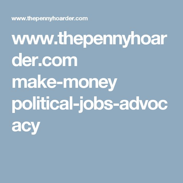 www.thepennyhoarder.com make-money political-jobs-advocacy