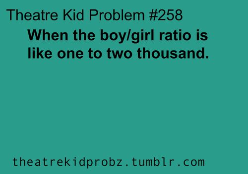 [ theatre kid problems ] in our department it's literally 11 to 4... In favor of the GUYS. #classicdepartment #nogirlsallowed