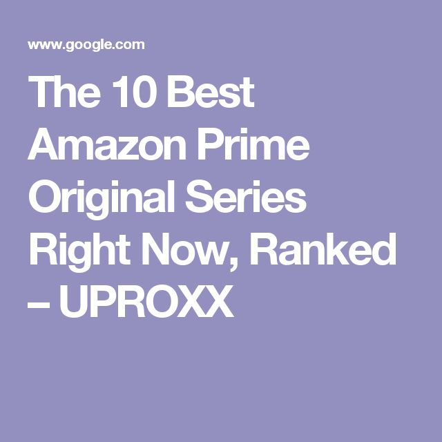 The 10 Best Amazon Prime Original Series Right Now, Ranked – UPROXX