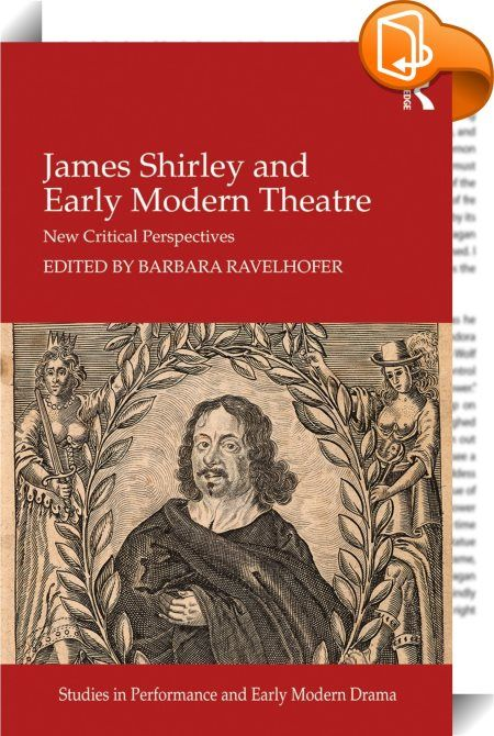 James Shirley and Early Modern Theatre    :  James Shirley was the last great dramatist of the English Renaissance, shining out among other luminaries such as John Ford, Ben Jonson, or Richard Brome.  This collection considers Shirley within the culture of his time, and highlights his contribution to seventeenth-century English literature as poet and playwright. Individual essays explore Shirley's musical theatre and spoken verse, performance conditions, female agency and politics, and...