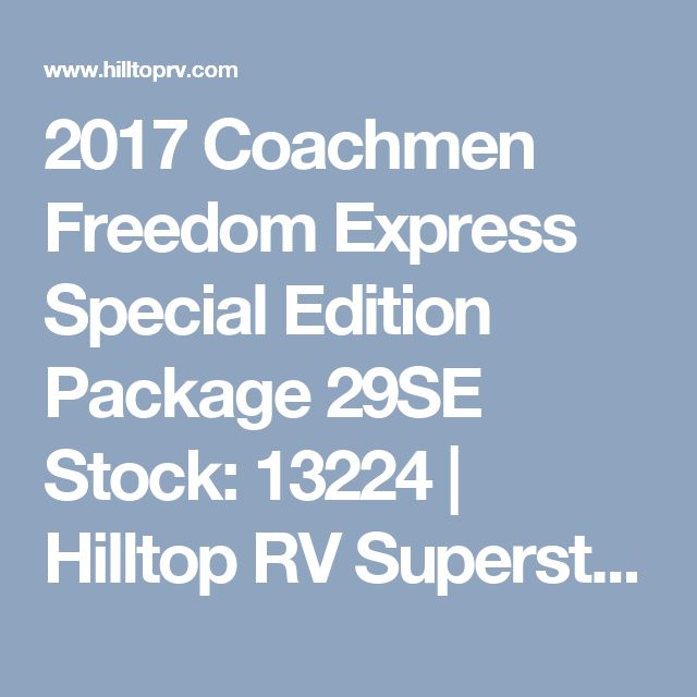 2017 Coachmen Freedom Express Special Edition Package 29SE Stock: 13224   Hilltop RV Superstore