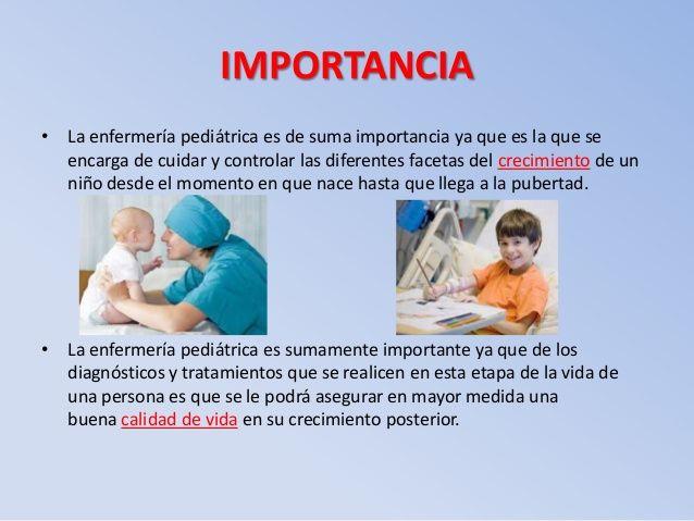 IMPORTANCIA• La enfermería pediátrica es de suma importancia ya que es la que se  encarga de cuidar y controlar las difere...