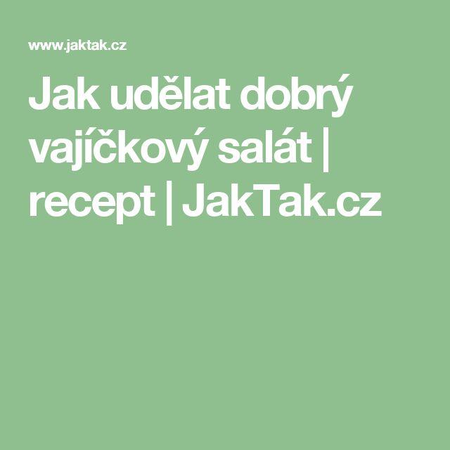 Jak udělat dobrý vajíčkový salát   recept   JakTak.cz