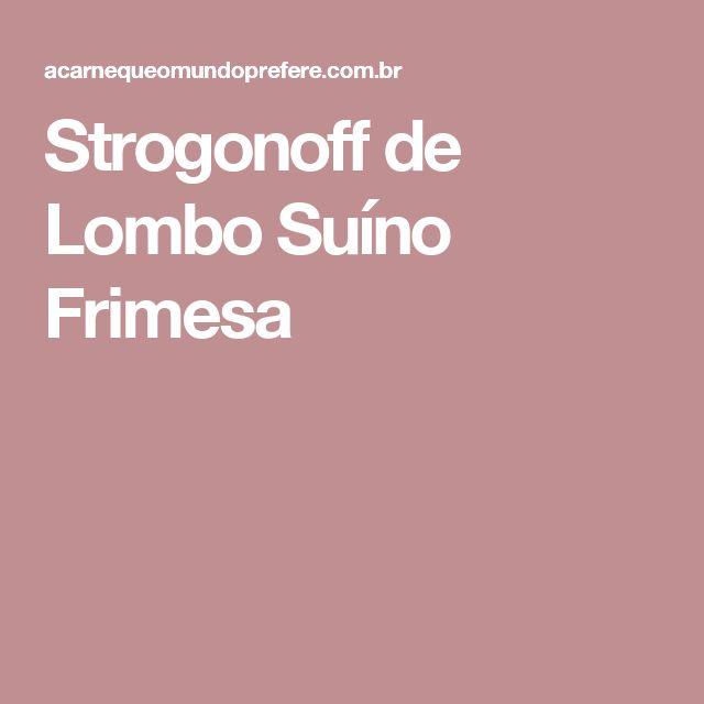 Strogonoff de Lombo Suíno Frimesa