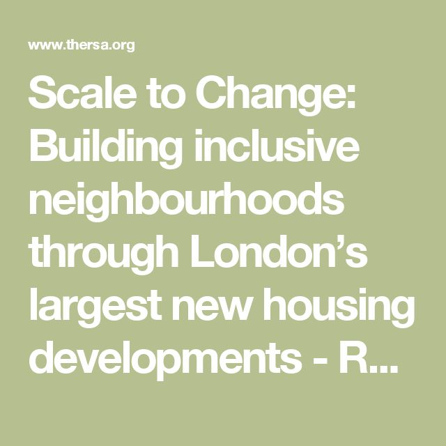 Vintage Scale to Change Building inclusive neighbourhoods through London us largest new housing developments RSA