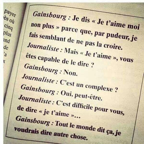 """""""Tout le monde dit ça. Je voudrais dire autre chose."""" Serge Gainsbourg"""
