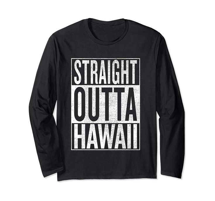 Straight outta Hawaii Great Travel Outfit & Gift Idea Long Sleeve T-Shirt