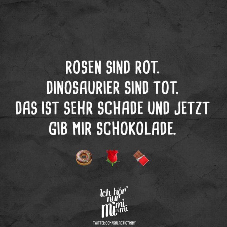 Visual Statements®️ Rosen sind rot. Dinosaurier sind tot. Das ist sehr schade und jetzt gib mir Schokolade. Sprüche / Zitate / Quotes / Ichhörnur…