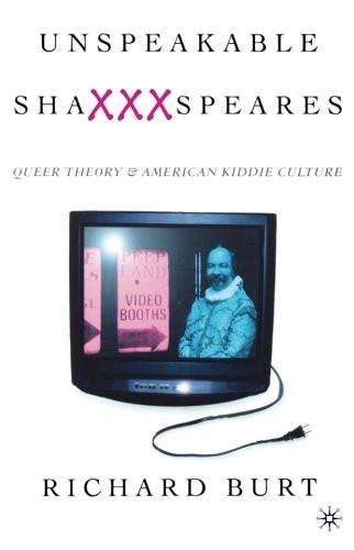 Unspeakable ShaXXXspeares, Revised Edition: Queer Theory and American Kiddie Culture
