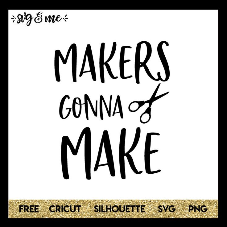 Download Makers Gonna Make | Cricut, Silhouette projects ...