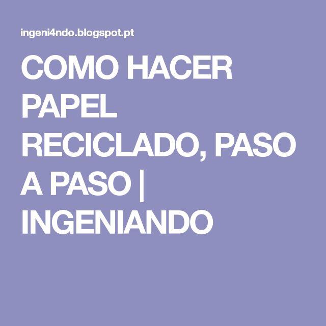 COMO HACER PAPEL RECICLADO, PASO A PASO | INGENIANDO