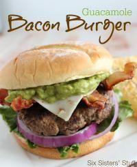 Six Sisters Guacamole Bacon Burger Recipe. Guacamole takes this burger over the top!