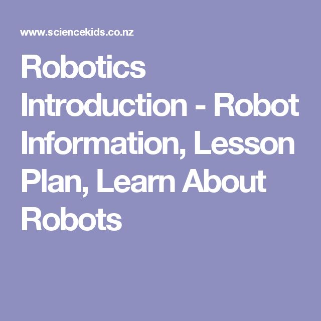Robotics Introduction - Robot Information, Lesson Plan, Learn About Robots