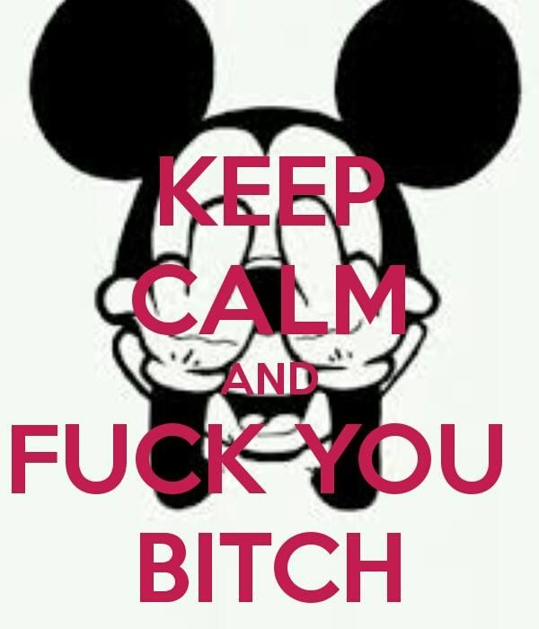 """Mickey Mouse """"Keep Calm And Fuck You Bitch"""""""