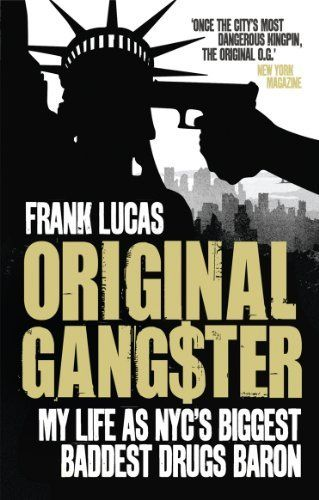 Original Gangster: My Life as NYC's Biggest Baddest Drugs Baron by Frank Lucas. $7.82. Author: Frank Lucas. 320 pages. Publisher: Ebury Digital (February 9, 2012)