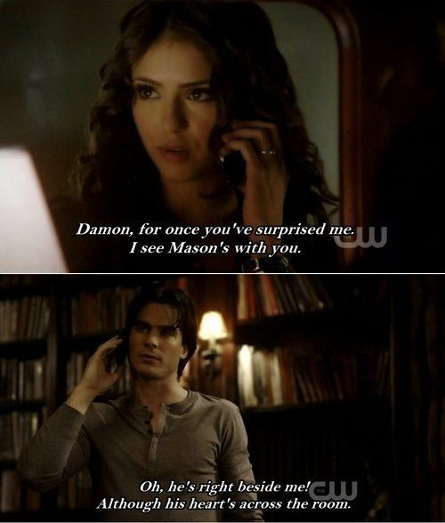 """Oh, he's right beside me. Although his heart's across the room"". Classic Damon line. #TVD #Damon #Katherine"
