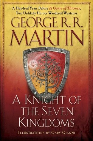 A Knight of the Seven Kingdoms, by George R. R. Martin. The compiled adventures of Sir Duncan the Tall and Aegon Targaryen, with illustrations from Gary Gianni!