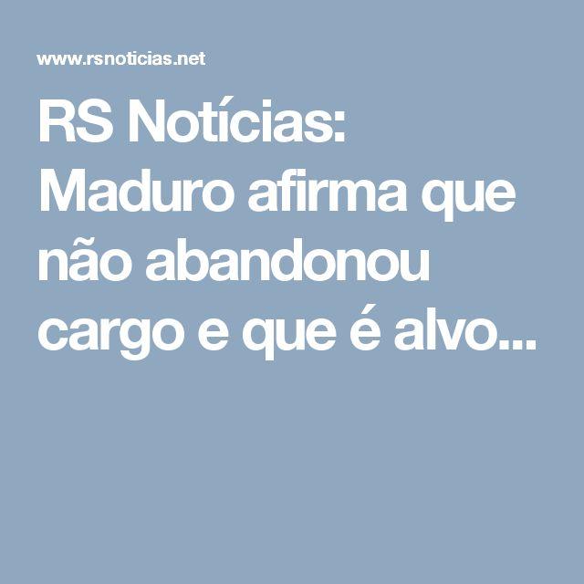 RS Notícias: Maduro afirma que não abandonou cargo e que é alvo...