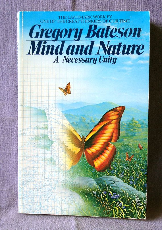 Mind and Nature: A Necessary Unity; Gregory Bateson; Bantam New Age,  NY 1988 Cybernetics How to Connect Man and Nature and Save the Planet